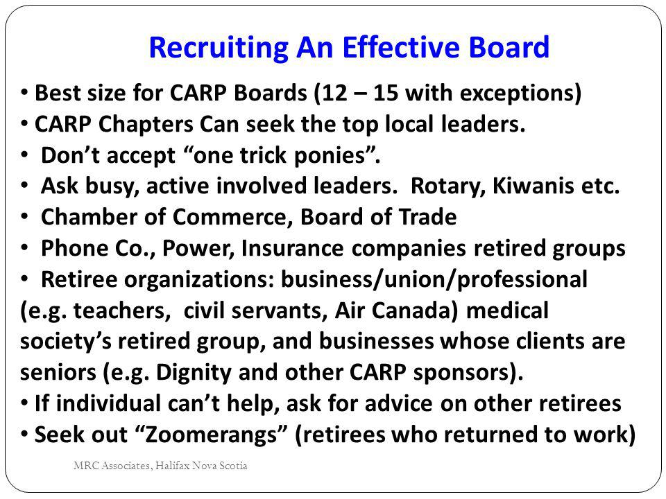 Recruiting An Effective Board MRC Associates, Halifax Nova Scotia Best size for CARP Boards (12 – 15 with exceptions) CARP Chapters Can seek the top local leaders.