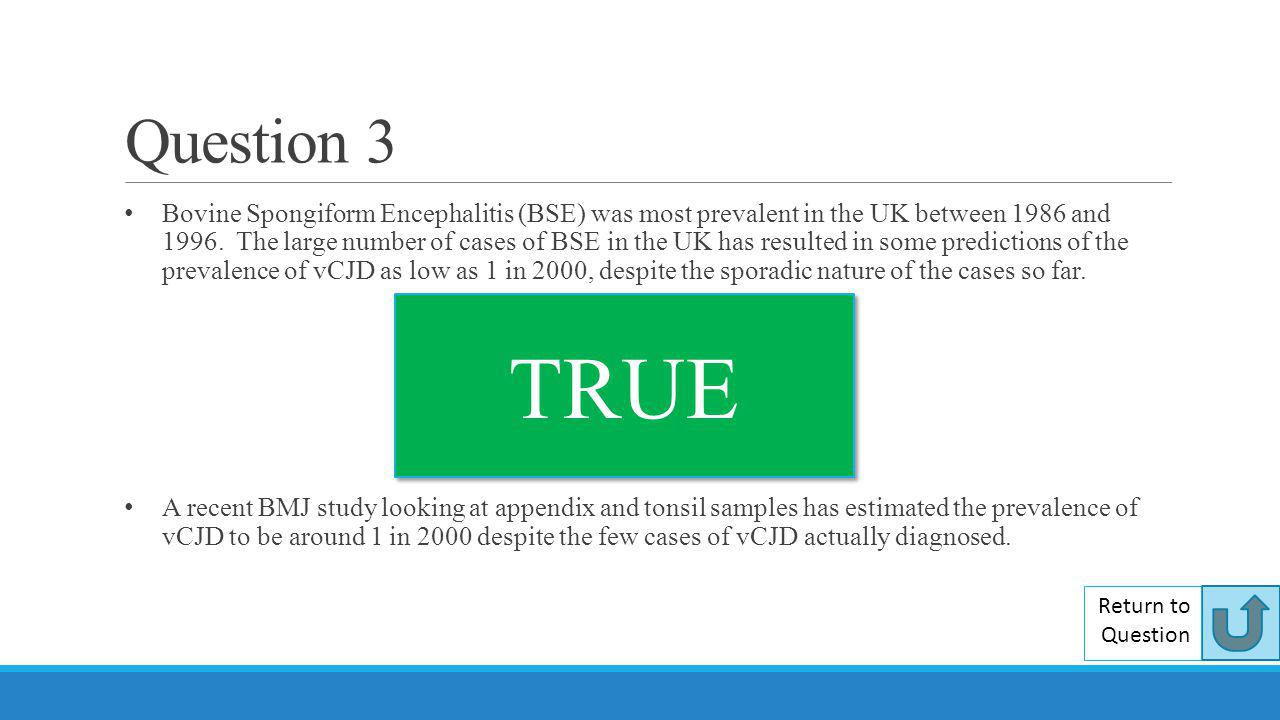 Question 3 Bovine Spongiform Encephalitis (BSE) was most prevalent in the UK between 1986 and 1996. The large number of cases of BSE in the UK has res