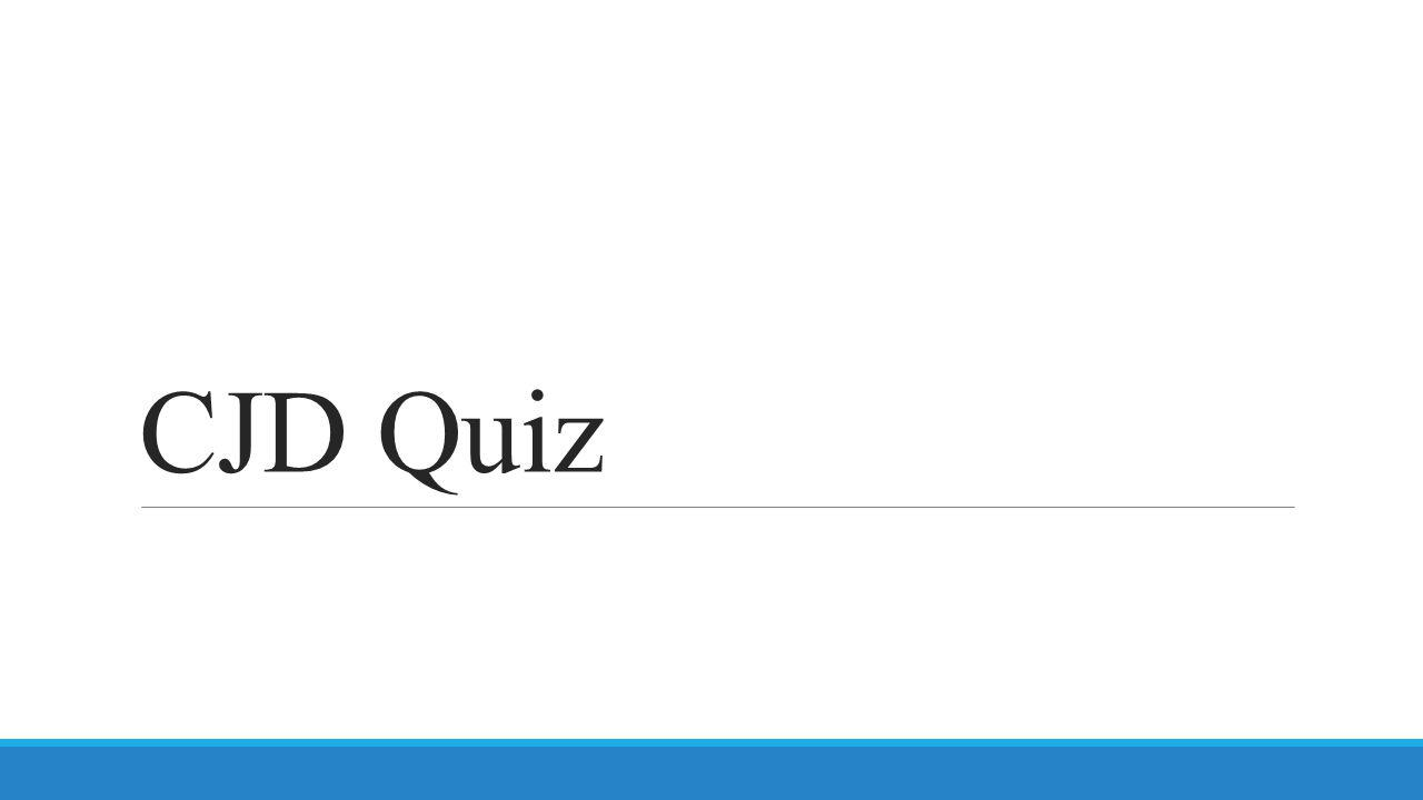 CJD Quiz