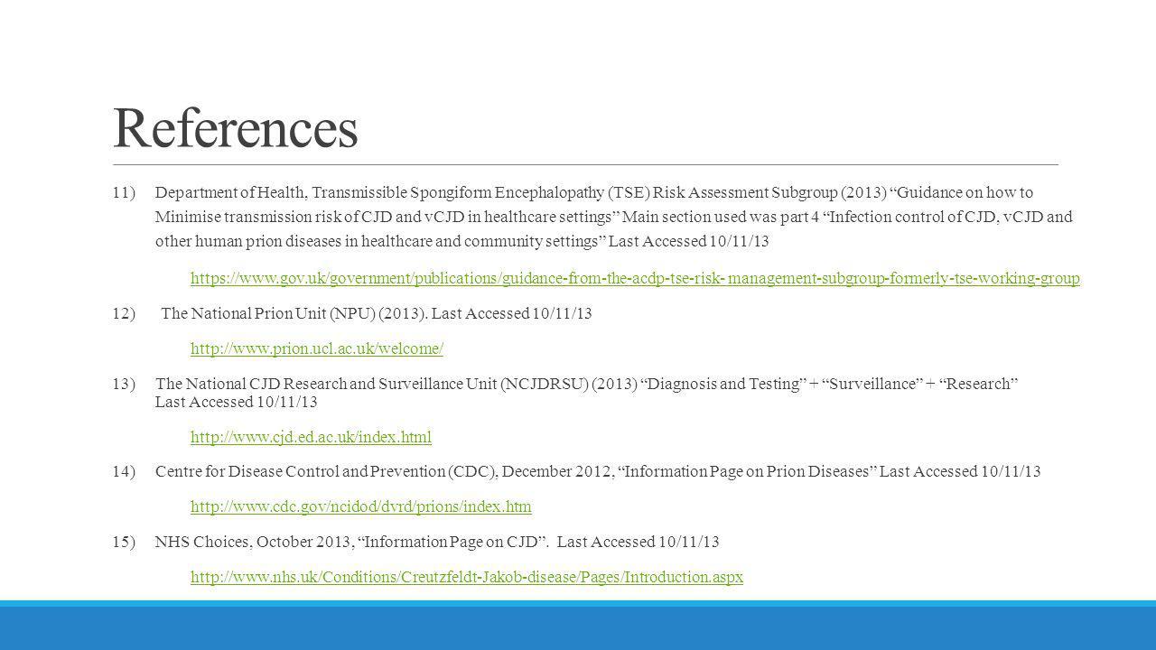 "References 11)Department of Health, Transmissible Spongiform Encephalopathy (TSE) Risk Assessment Subgroup (2013) ""Guidance on how to Minimise transmi"