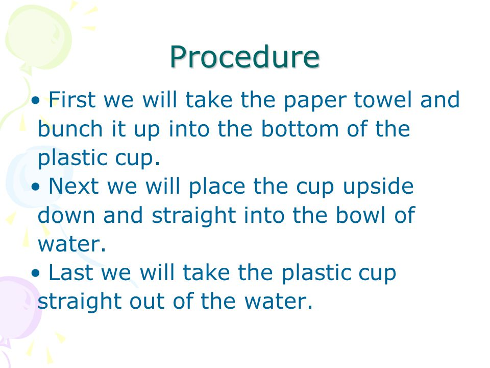 Procedure First we will take the paper towel and bunch it up into the bottom of the plastic cup.
