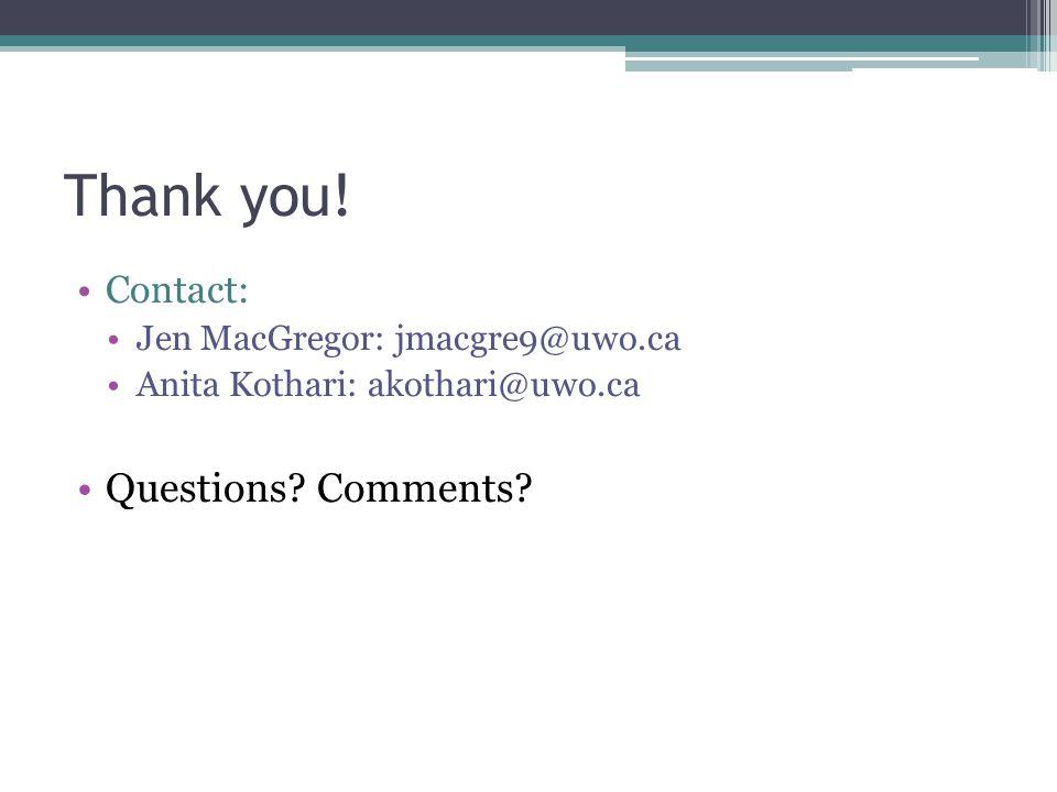 Thank you.Contact: Jen MacGregor: jmacgre9@uwo.ca Anita Kothari: akothari@uwo.ca Questions.