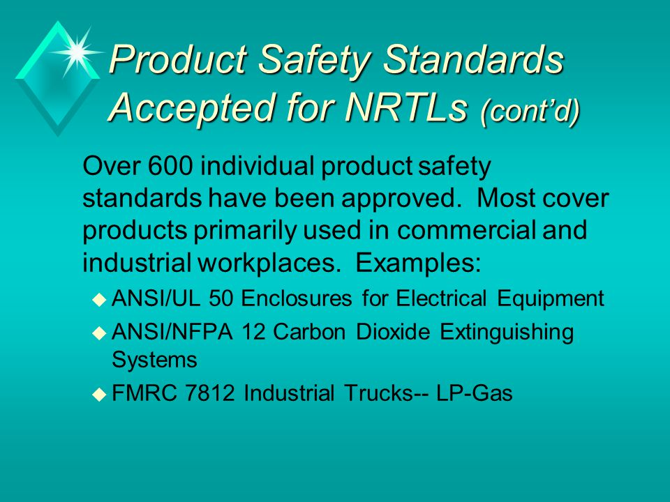 Product Safety Standards Accepted for NRTLs (cont'd) Over 600 individual product safety standards have been approved.
