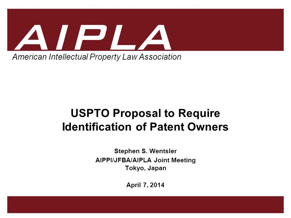 1 1 1 AIPLA Firm Logo American Intellectual Property Law Association USPTO Proposal to Require Identification of Patent Owners Stephen S.