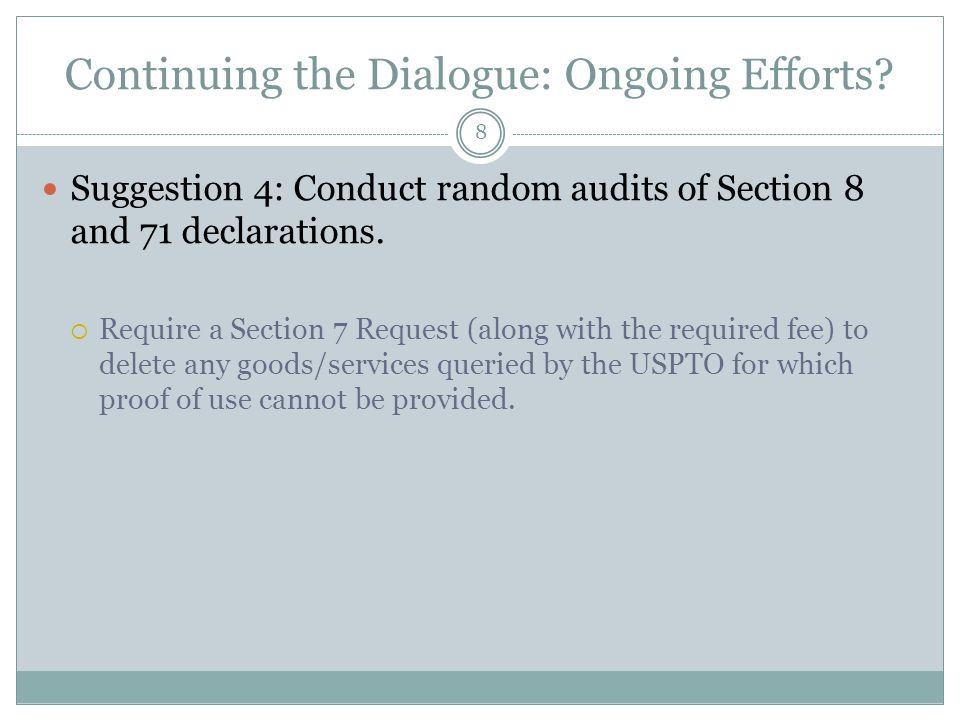 Continuing the Dialogue: Ongoing Efforts? Suggestion 4: Conduct random audits of Section 8 and 71 declarations.  Require a Section 7 Request (along w