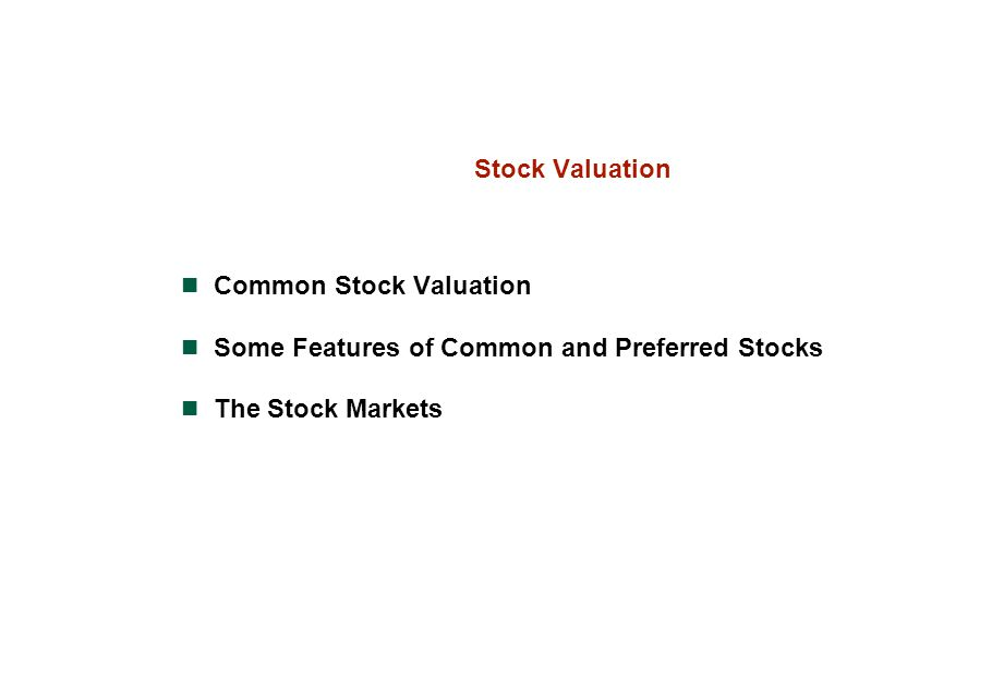 Stock Valuation Common Stock Valuation Some Features of Common and Preferred Stocks The Stock Markets