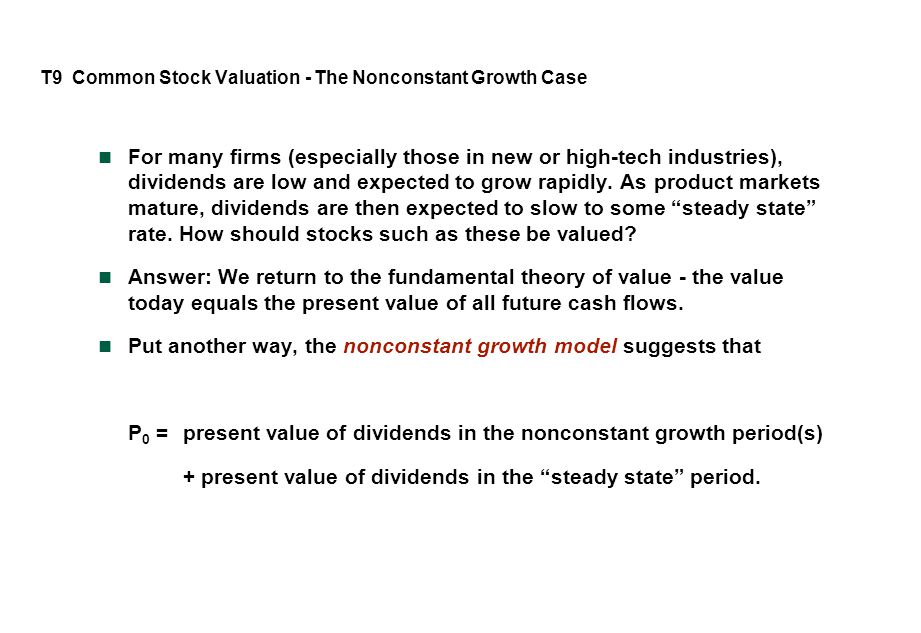 T9 Common Stock Valuation - The Nonconstant Growth Case For many firms (especially those in new or high-tech industries), dividends are low and expected to grow rapidly.