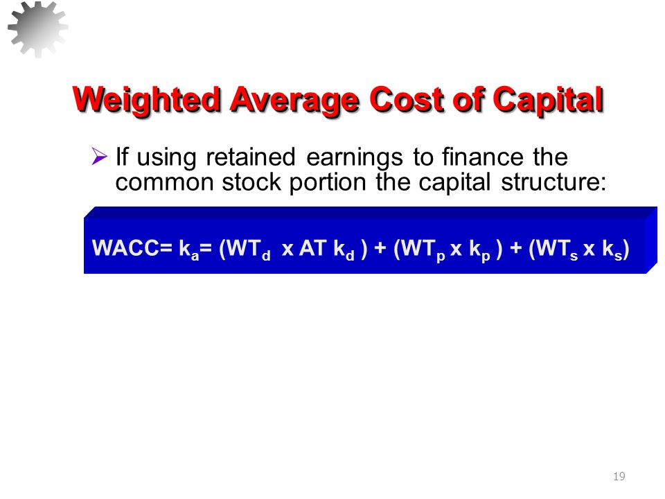 20  If using retained earnings to finance the common stock portion the capital structure: Weighted Average Cost of Capital  Assume that Gallagher's desired capital structure is 40% debt, 10% preferred and 50% common equity.