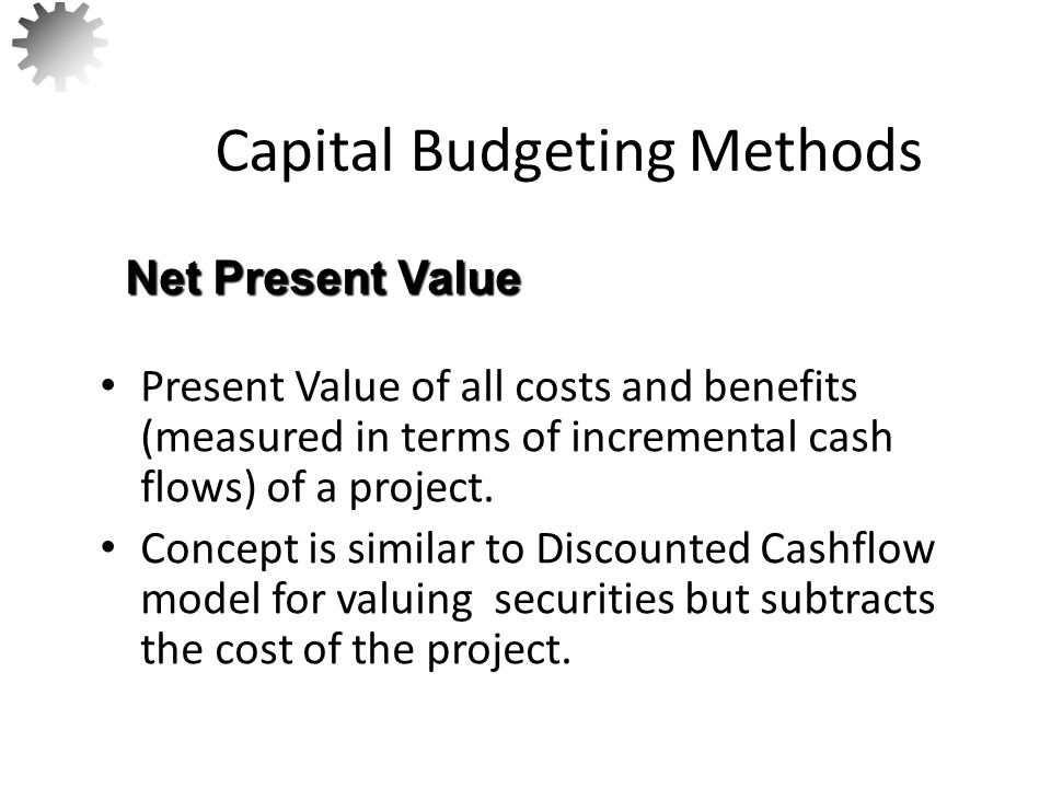 Present Value of all costs and benefits (measured in terms of incremental cash flows) of a project.