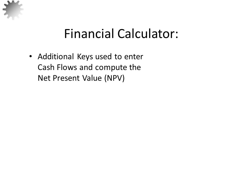 NPVIRR P/YR CF N I/Y PV PMT FV Key used to enter expected cash flows in order of their receipt.