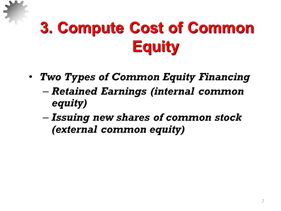 Cost of Internal Common Equity – Management should retain earnings only if they earn as much as stockholder's next best investment opportunity of the same risk.