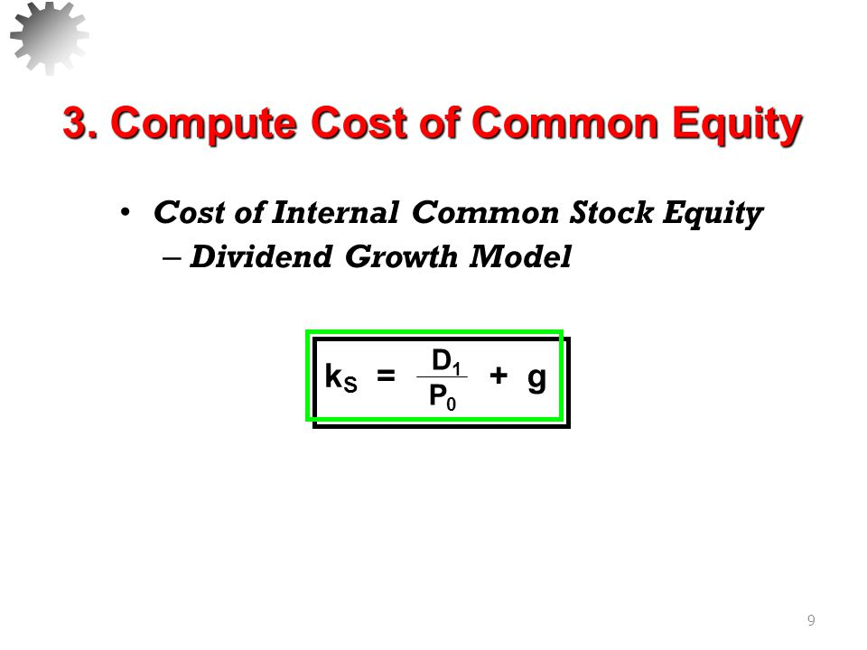 Cost of Internal Common Stock Equity – Dividend Growth Model 10 Example: The market price of a share of common stock is $60.