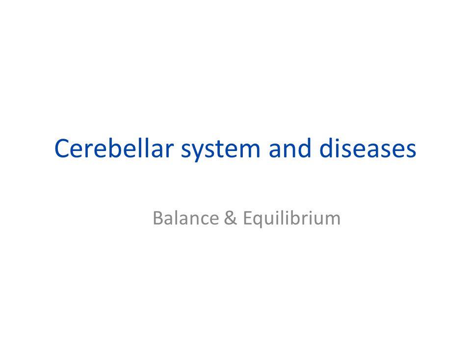 Cerebellar system and diseases Balance & Equilibrium