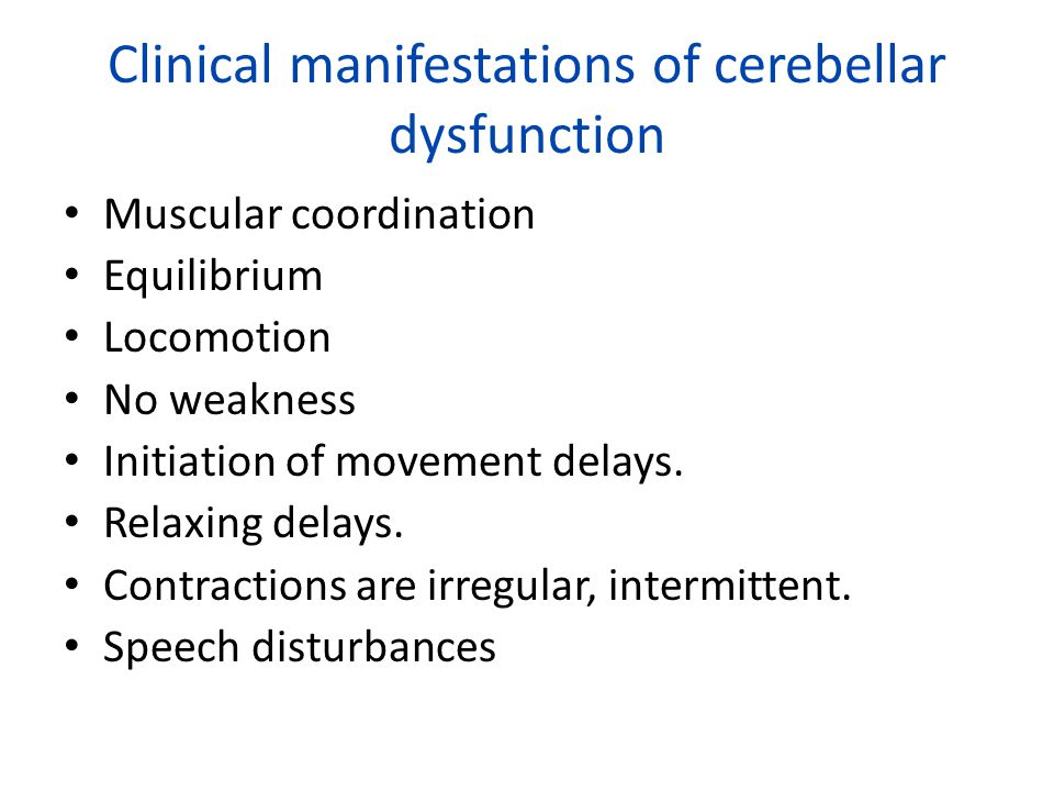 Clinical manifestations of cerebellar dysfunction Muscular coordination Equilibrium Locomotion No weakness Initiation of movement delays. Relaxing del