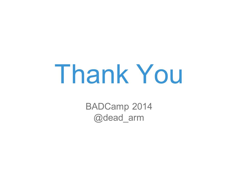 Thank You BADCamp 2014 @dead_arm