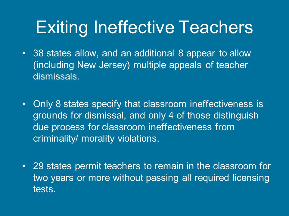 Exiting Ineffective Teachers 38 states allow, and an additional 8 appear to allow (including New Jersey) multiple appeals of teacher dismissals.