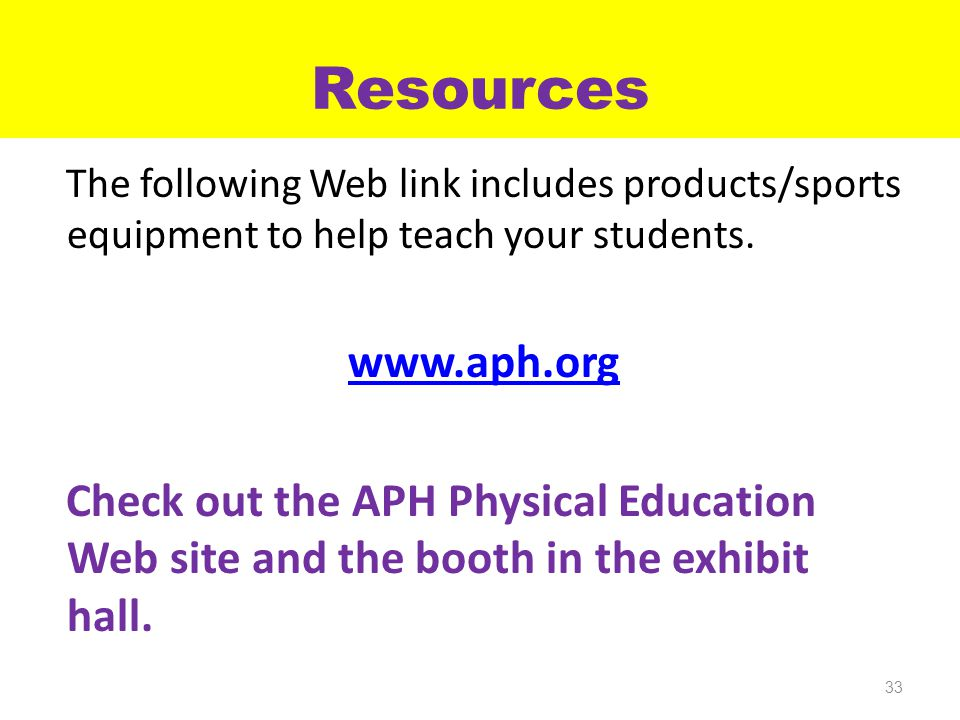 Resources The following Web link includes products/sports equipment to help teach your students.