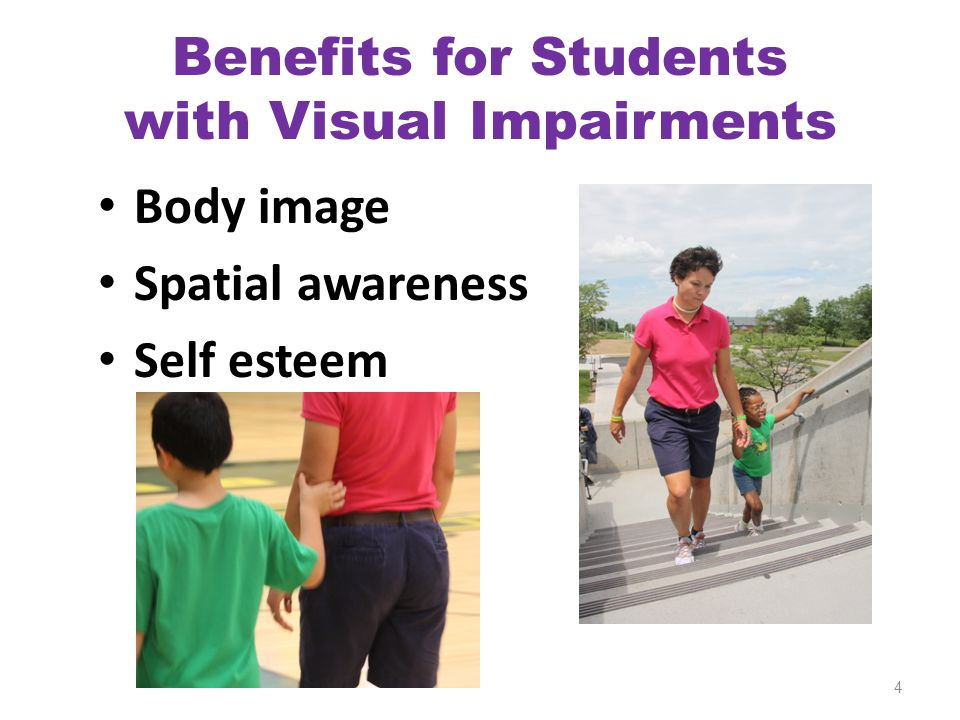 Benefits for Students with Visual Impairments Body image Spatial awareness Self esteem 4