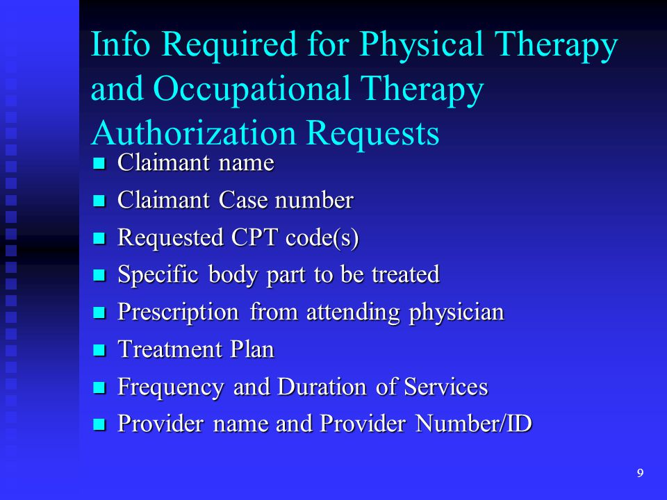 10 Info Required for DME Authorization Requests Claimant name Claimant name Claimant case number Claimant case number CPT or HCPCS code(s) CPT or HCPCS code(s) Prescription from attending physician Prescription from attending physician Duration of services Duration of services Rental or purchase price for each item Rental or purchase price for each item Appropriate supporting documentation Appropriate supporting documentation Provider name and Provider Number/ID Provider name and Provider Number/ID