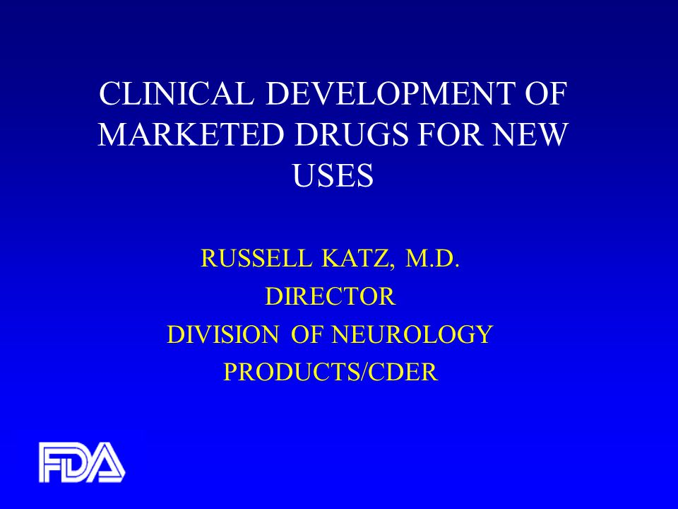 CLINICAL DEVELOPMENT OF MARKETED DRUGS FOR NEW USES RUSSELL KATZ, M.D.