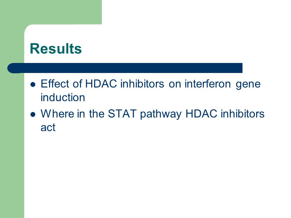Results Effect of HDAC inhibitors on interferon gene induction Where in the STAT pathway HDAC inhibitors act