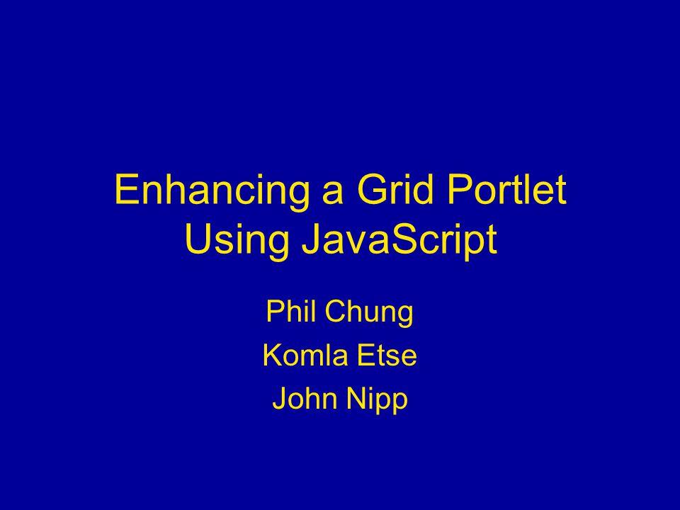 Enhancing a Grid Portlet Using JavaScript Phil Chung Komla Etse John Nipp