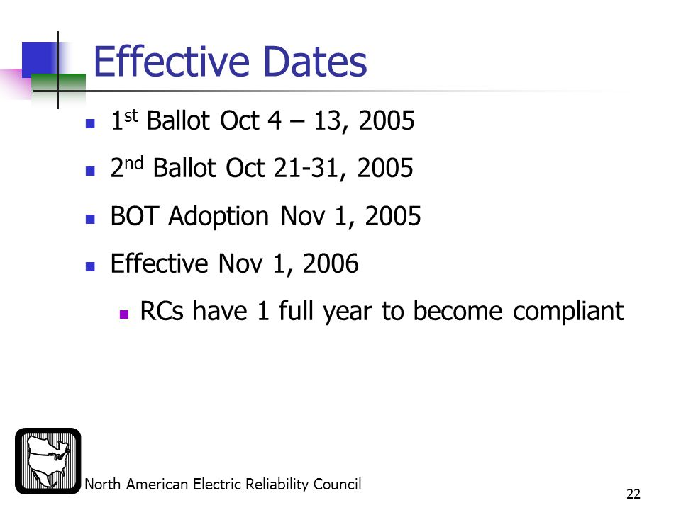 North American Electric Reliability Council 22 Effective Dates 1 st Ballot Oct 4 – 13, 2005 2 nd Ballot Oct 21-31, 2005 BOT Adoption Nov 1, 2005 Effective Nov 1, 2006 RCs have 1 full year to become compliant