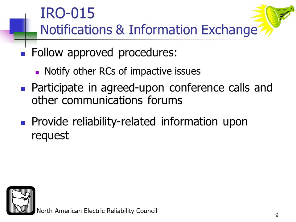 North American Electric Reliability Council 20 IRO-005 RC – Current Day Operations Retire parts of R12 that require the RC to be aware of the impact of a special protection system on inter-area flows New Standards require the RCs to have procedures that address issues in one RC Area that may have an adverse reliability impact on other RC Areas