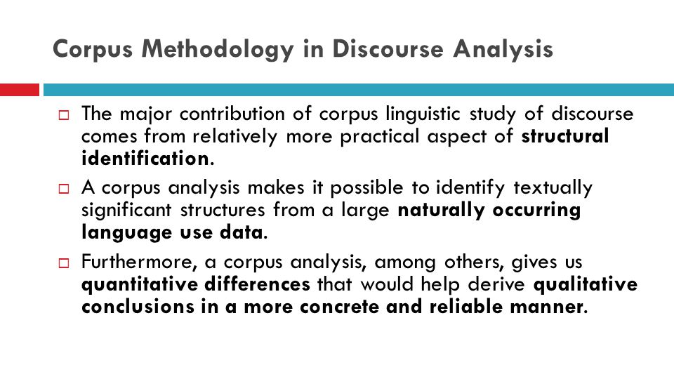 Corpus Methodology in Discourse Analysis  The major contribution of corpus linguistic study of discourse comes from relatively more practical aspect of structural identification.