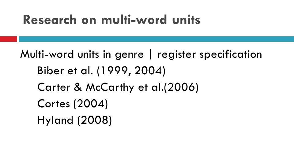 Research on multi-word units Multi-word units in genre | register specification Biber et al.