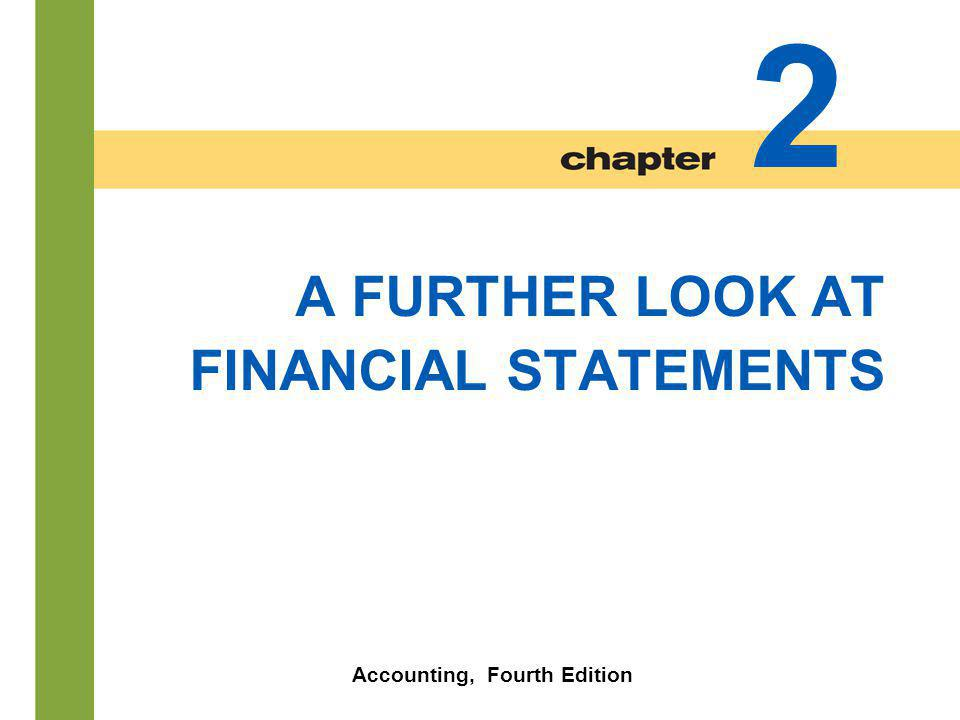 2-2 A FURTHER LOOK AT FINANCIAL STATEMENTS Accounting, Fourth Edition 2