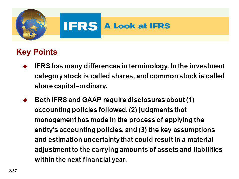 2-57 Key Points  IFRS has many differences in terminology. In the investment category stock is called shares, and common stock is called share capita