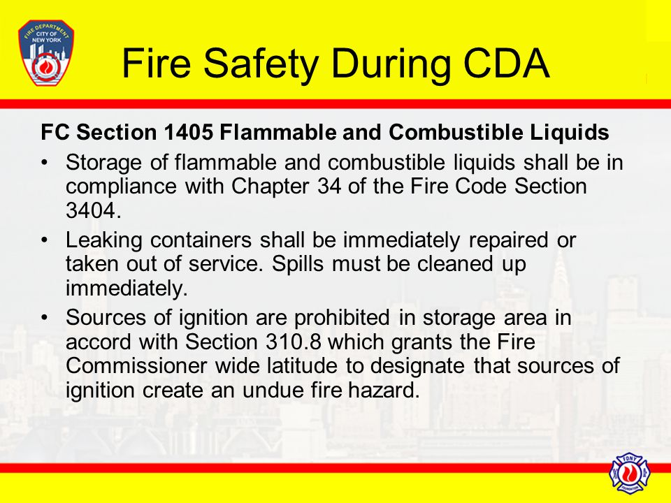 Fire Safety During CDA FC Section 1405 Flammable and Combustible Liquids Storage of flammable and combustible liquids shall be in compliance with Chap