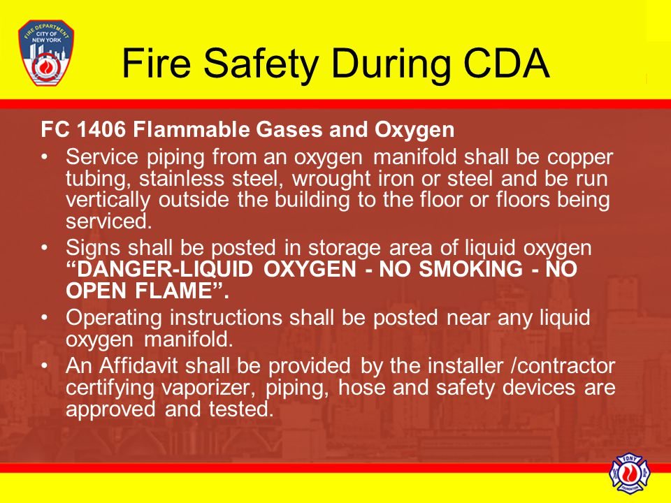 Fire Safety During CDA FC 1406 Flammable Gases and Oxygen Service piping from an oxygen manifold shall be copper tubing, stainless steel, wrought iron