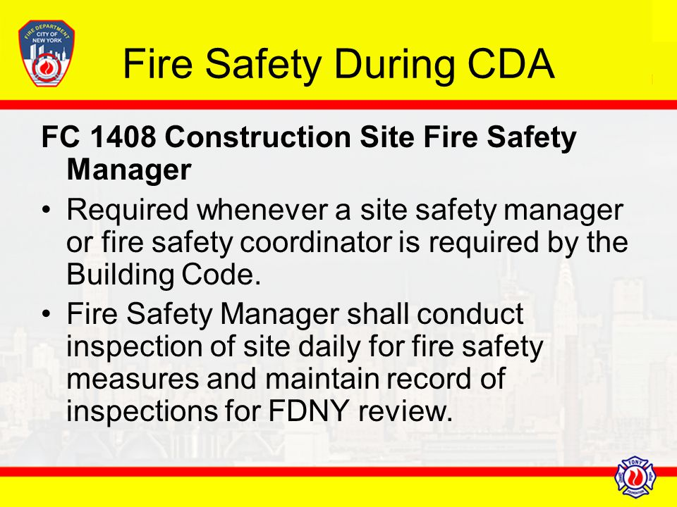Fire Safety During CDA FC 1408 Construction Site Fire Safety Manager Required whenever a site safety manager or fire safety coordinator is required by