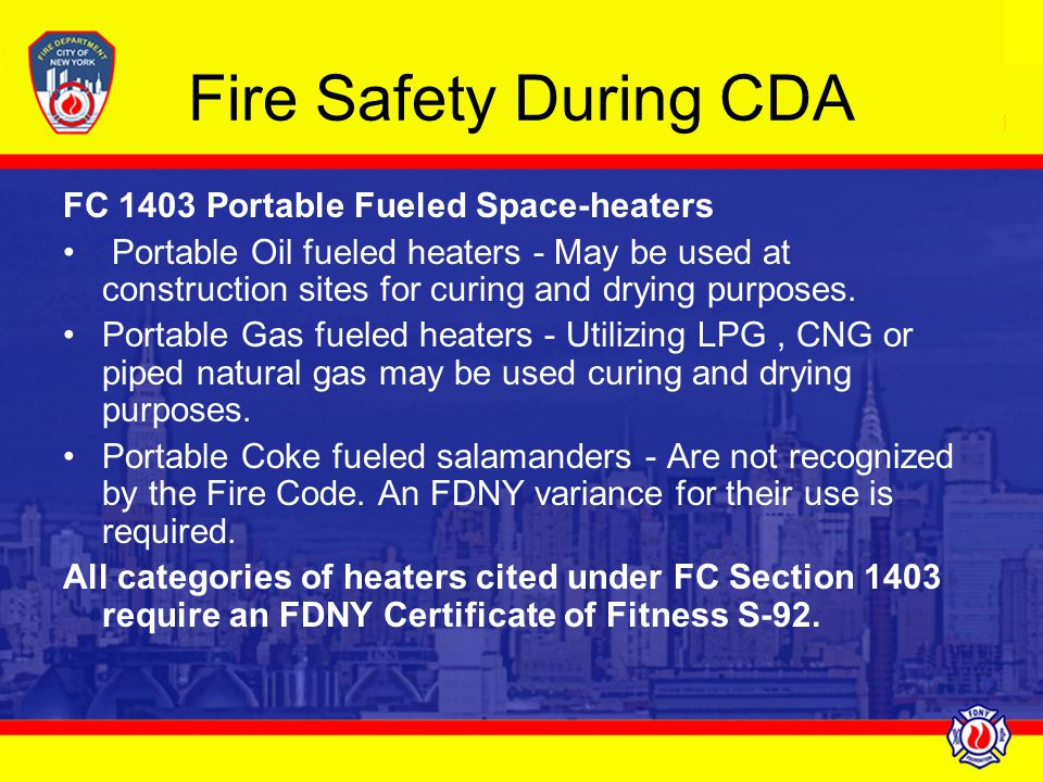 Fire Safety During CDA FC 1403 Portable Fueled Space-heaters Portable Oil fueled heaters - May be used at construction sites for curing and drying pur