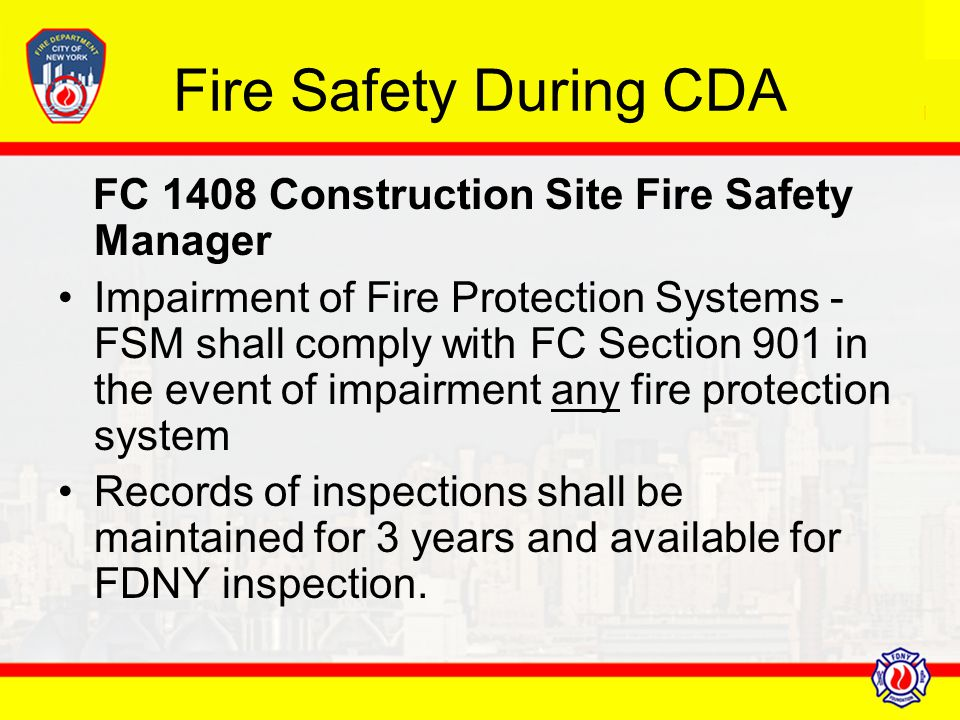Fire Safety During CDA FC 1408 Construction Site Fire Safety Manager Impairment of Fire Protection Systems - FSM shall comply with FC Section 901 in t