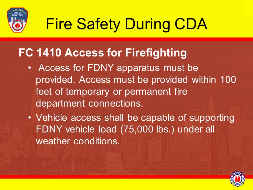 Fire Safety During CDA FC 1410 Access for Firefighting Access for FDNY apparatus must be provided. Access must be provided within 100 feet of temporar