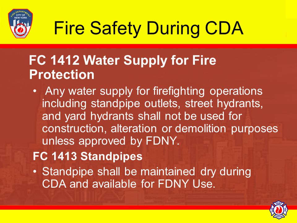 Fire Safety During CDA FC 1412 Water Supply for Fire Protection Any water supply for firefighting operations including standpipe outlets, street hydra