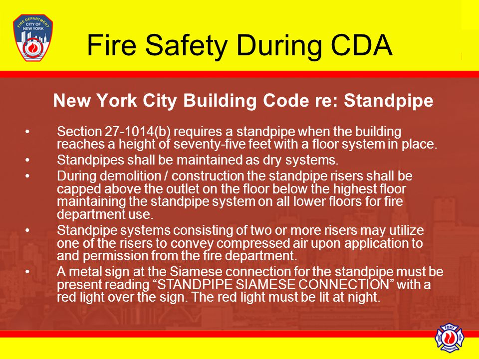 Fire Safety During CDA New York City Building Code re: Standpipe Section 27-1014(b) requires a standpipe when the building reaches a height of seventy