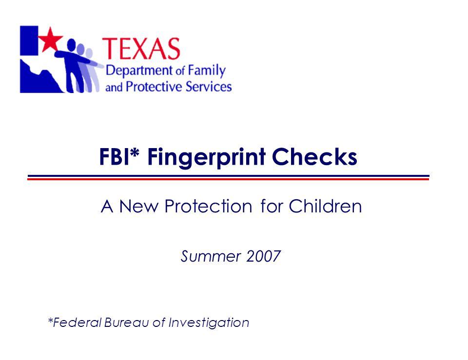FBI* Fingerprint Checks A New Protection for Children Summer 2007 *Federal Bureau of Investigation