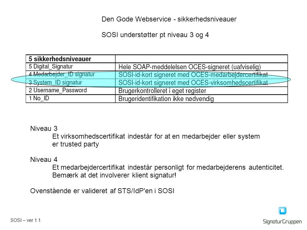 SOSI – ver 1.1 Niveau 3 Et virksomhedscertifikat indestår for at en medarbejder eller system er trusted party Niveau 4 Et medarbejdercertifikat indestår personligt for medarbejderens autenticitet.