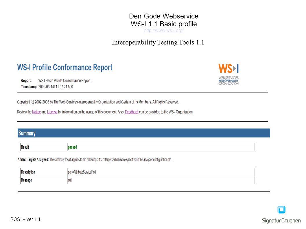 SOSI – ver 1.1 Den Gode Webservice WS-I 1.1 Basic profile http://www.ws-i.org/ Interoperability Testing Tools 1.1