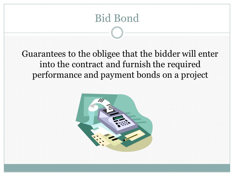 Performance Bond Payment Bond Guarantees to the obligee that the contractor will perform the contract according to its specifications, terms and conditions Guarantees to the obligee that the contractor will pay all subcontractors and suppliers furnishing labor and/or material on the project