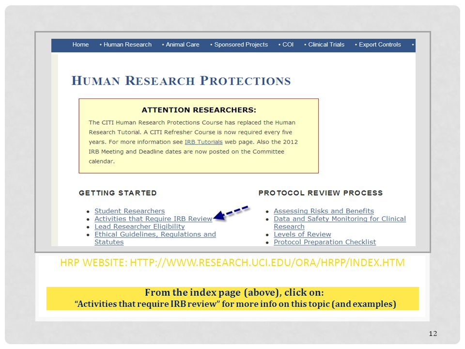 HRP WEBSITE: HTTP://WWW.RESEARCH.UCI.EDU/ORA/HRPP/INDEX.HTM From the index page (above), click on: Activities that require IRB review for more info on this topic (and examples) 12