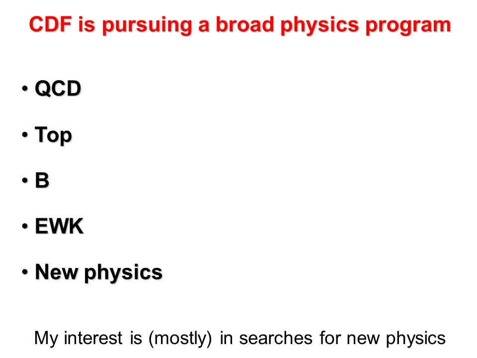 CDF is pursuing a broad physics program QCD QCD Top Top B B EWK EWK New physics New physics QCD QCD Top Top B B EWK EWK New physics New physics My int