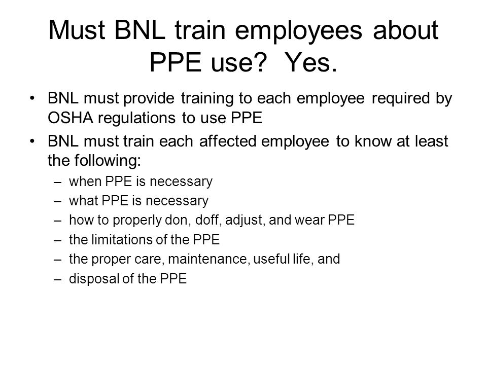 Must BNL train employees about PPE use. Yes.