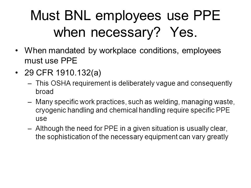 Must BNL employees use PPE when necessary. Yes.