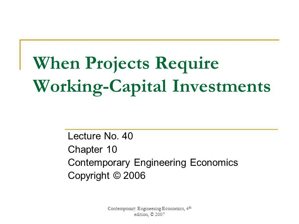 Contemporary Engineering Economics, 4 th edition, © 2007 Measures of Investment Worth for the Cooling-Fan Project MARR = 20% PW(20%) = $991,008 i* = 4.24% and 291.56% A nonsimple and mixed investment RIC = 241.87% >20% Good investment!