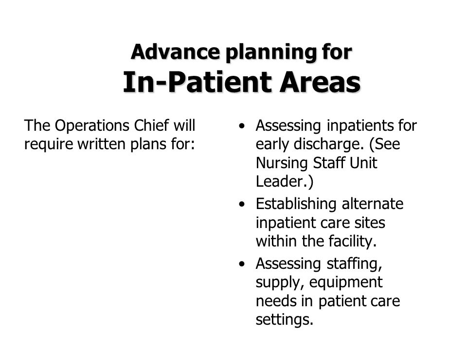 Assessing inpatients for early discharge. (See Nursing Staff Unit Leader.) Establishing alternate inpatient care sites within the facility. Assessing